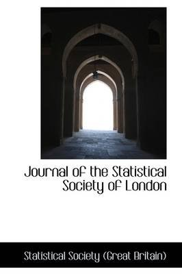 Journal of the Statistical Society of London (Paperback): Statistical Society (Great Britain)