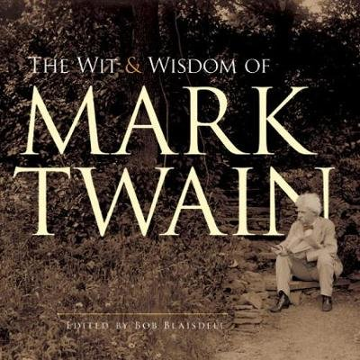 The Wit and Wisdom of Mark Twain (Paperback): Mark Twain