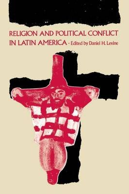 Religion and Political Conflict in Latin America (Paperback, New edition): Daniel H. Levine