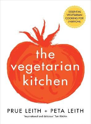 The Vegetarian Kitchen - Essential Vegetarian Cooking for Everyone (Hardcover): Prue Leith, Peta Leith