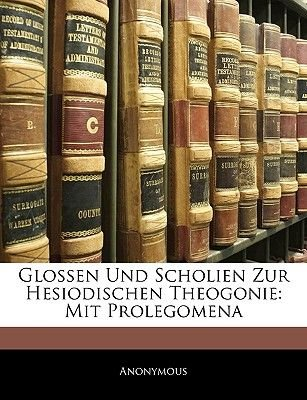 Glossen Und Scholien Zur Hesiodischen Theogonie - Mit Prolegomena (English, Greek, To, Paperback): Anonymous