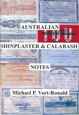 Australian Shinplaster and Calabash Notes (Paperback): Michael P Vort-Ronald