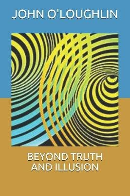 Beyond Truth and Illusion