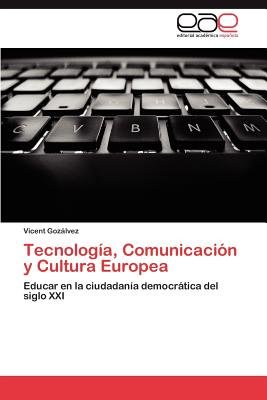 Tecnologia, Comunicacion y Cultura Europea (Spanish, Paperback): Vicent Goz Lvez, Vicent Gozalvez