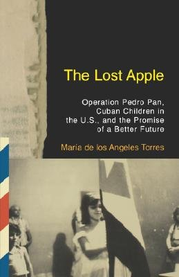 The Lost Apple - Operation Pedro Pan, Cuban Children in the U.S. and the Promise of a Better Future (Paperback): Maria De Los...