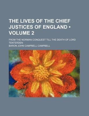 The Lives of the Chief Justices of England (Volume 2); From the Norman Conquest Till the Death of Lord Tenterden (Paperback):...
