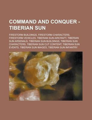 Command and Conquer - Tiberian Sun - Firestorm Buildings, Firestorm Characters, Firestorm Vehicles, Tiberian Sun Aircraft,...