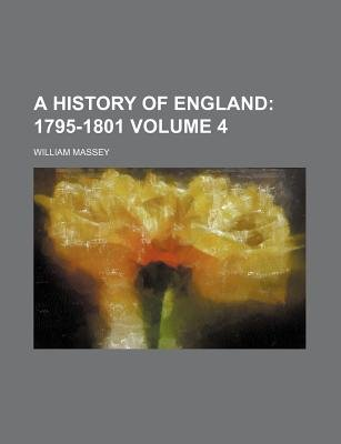 A History of England Volume 4; 1795-1801 (Paperback): William Massey