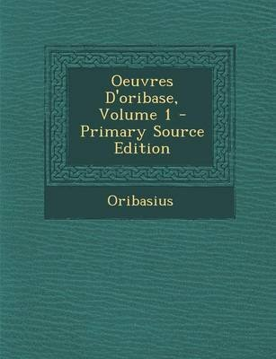 Oeuvres D'Oribase, Volume 1 - Primary Source Edition (French, Paperback): Oribasius