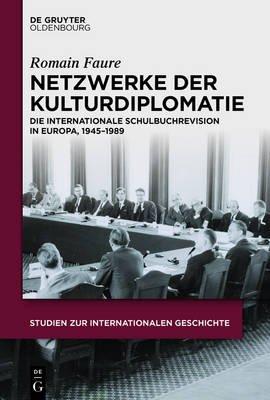 Netzwerke Der Kulturdiplomatie - Die Internationale Schulbuchrevision in Europa, 1945-1989 (German, Electronic book text):...
