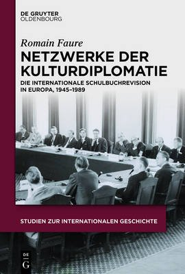 Netzwerke Der Kulturdiplomatie - Die Internationale Schulbuchrevision in Europa, 1945-1989 (German, Electronic book text):...