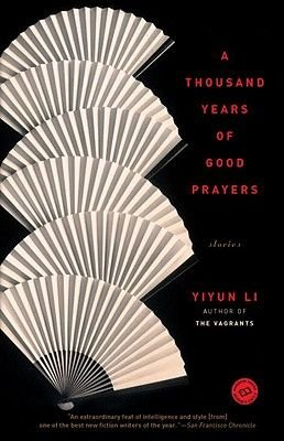 A Thousand Years of Good Prayers - Stories (Paperback): Yiyun Li