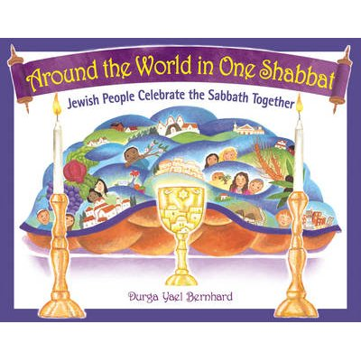 Around the World in One Shabbat - Jewish People Celebrate the Sabbath Together (Hardcover): Durga Yael Bernhard