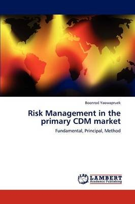 Risk Management in the Primary CDM Market (Paperback): Boonrod Yaowapruek