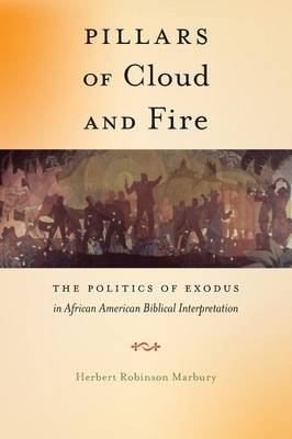 Pillars of Cloud and Fire - The Politics of Exodus in African American Biblical Interpretation (Paperback): Herbert Robinson...