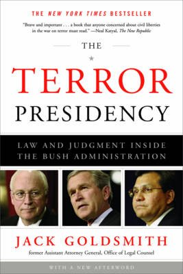 The Terror Presidency - Law and Judgment Inside the Bush Administration (Paperback): Jack Goldsmith