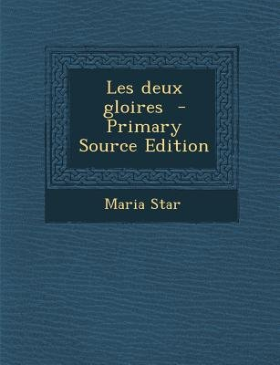 Les Deux Gloires (English, French, Paperback, Primary Source): Maria Star