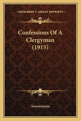 Confessions of a Clergyman (1915) (Paperback): Anonymous