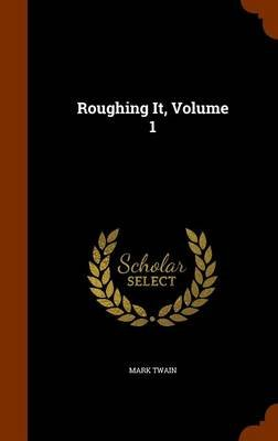 Roughing It, Volume 1 (Hardcover): Mark Twain