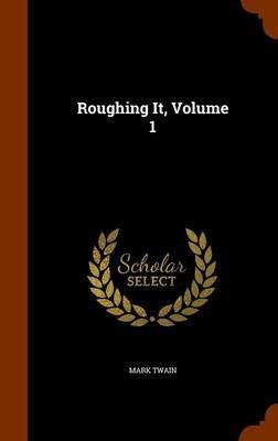 Roughing It, Volume 1 (Hardcover): Mark Twain