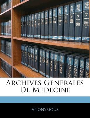 Archives Generales de Medecine (French, Paperback): Anonymous