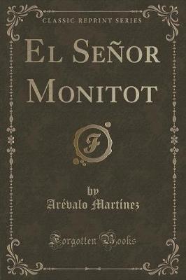 El Senor Monitot (Classic Reprint) (Spanish, Paperback): Arevalo Martinez