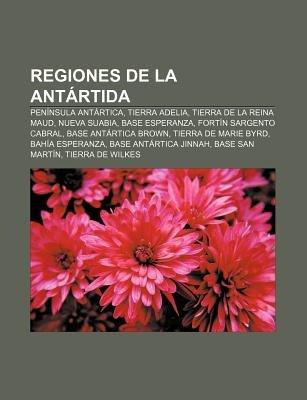 Regiones de La Antartida - Peninsula Antartica, Tierra Adelia, Tierra de La Reina Maud, Nueva Suabia, Base Esperanza, Fortin...