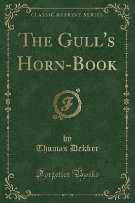 The Gull's Horn-Book (Classic Reprint) (Paperback): Thomas Dekker