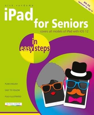 iPad for Seniors in easy steps - Covers iOS 12 (Paperback, 8th edition): Nick Vandome