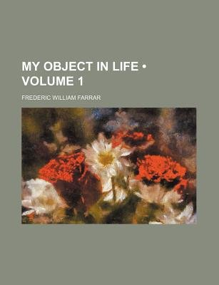 My Object in Life (Volume 1) (Paperback): Frederic William Farrar