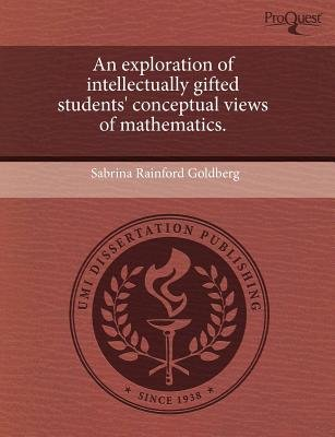 An Exploration of Intellectually Gifted Students' Conceptual Views of Mathematics. (Paperback): Sabrina Rainford Goldberg
