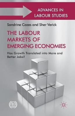 The Labour Markets of Emerging Economies - Has growth translated into more and better jobs? (Paperback, 1st ed. 2013): Sandrine...