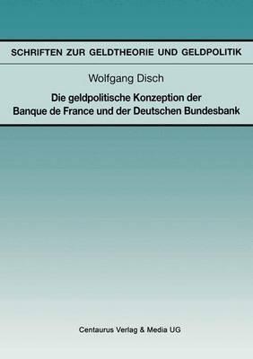 Die Geldpolitische Konzeption Der Banque de France Und Der Deutschen Bundesbank (German, Paperback): Wolfgang Disch