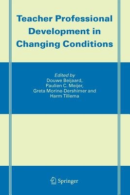 Teacher Professional Development in Changing Conditions (Paperback, 1st ed. Softcover of orig. ed. 2005): Douwe Beijaard,...