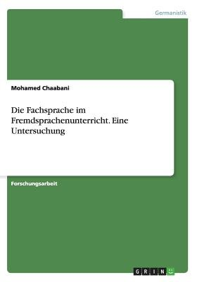 Die Fachsprache Im Fremdsprachenunterricht. Eine Untersuchung (German, Paperback): Mohamed Chaabani