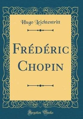 Frederic Chopin (Classic Reprint) (German, Hardcover): Hugo Leichtentritt