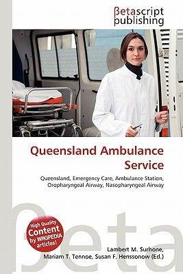 Queensland Ambulance Service (Paperback): Lambert M. Surhone, Mariam T. Tennoe, Susan F. Henssonow
