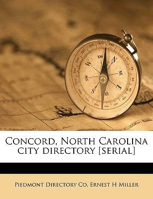 Concord, North Carolina City Directory [Serial] Volume 3 (1916/1917) (Paperback): Piedmont Directory Co, Ernest H. Miller