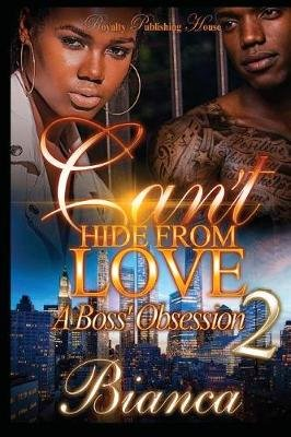 Can't Hide from Love 2 - A Boss' Obsession (Paperback): Bianca
