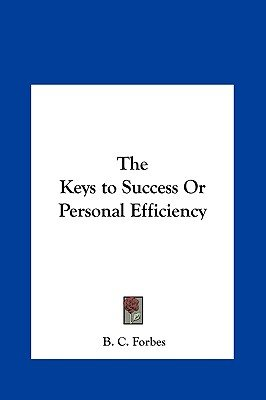 The Keys to Success or Personal Efficiency (Hardcover): B.C. Forbes
