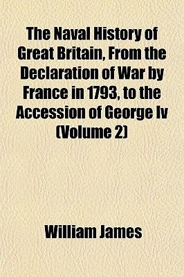 The Naval History of Great Britain, from the Declaration of War by France in 1793, to the Accession of George IV (Volume 2)...