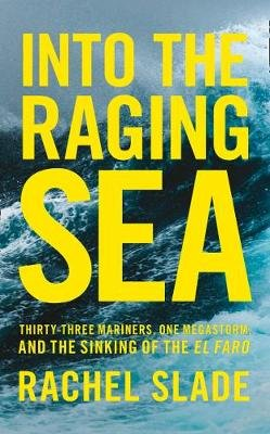 Into the Raging Sea - Thirty-Three Mariners, One Megastorm and the Sinking of El Faro (Hardcover, Epub Edition): Rachel Slade