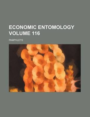Economic Entomology Volume 116; Pamphlets (Paperback): Books Group