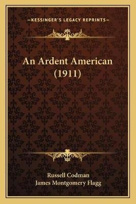 An Ardent American (1911) (Paperback): Russell Codman
