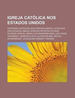 Igreja Catolica Nos Estados Unidos - Catedrais Catolicas DOS Estados Unidos, Catolicos DOS Estados Unidos (Portuguese,...