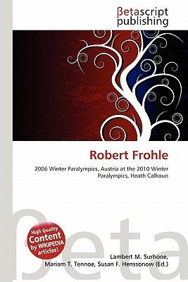 Robert Frohle (Paperback): Lambert M. Surhone, Mariam T. Tennoe, Susan F. Henssonow