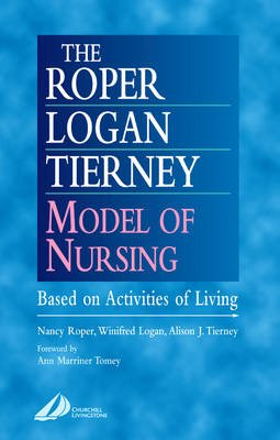 The Roper-Logan-Tierney Model of Nursing - Based on Activities of Living (Electronic book text): Nancy Roper, Winifred W....