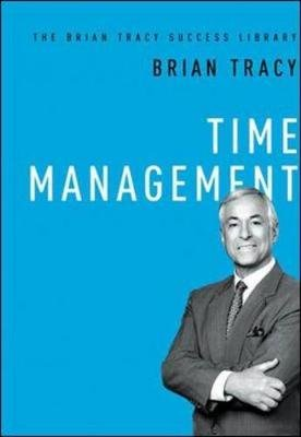 Time Management: The Brian Tracy Success Library (Hardcover): Brian Tracy