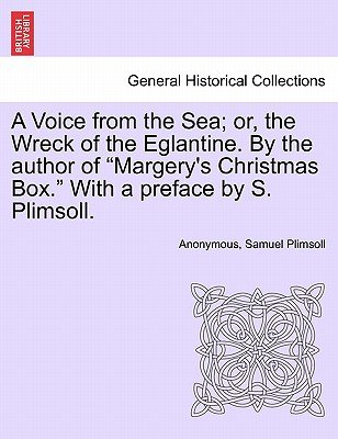 A Voice from the Sea; Or, the Wreck of the Eglantine. by the Author of Margery's Christmas Box. with a Preface by S....