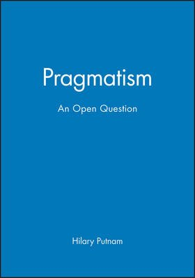 Pragmatism - An Open Question (Paperback): Hilary Putnam